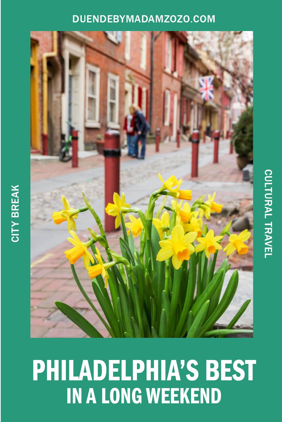 """Photo of daffodils in a historic residential street with text overlay reading """"Philadephia's Best in a Long Weekend"""""""
