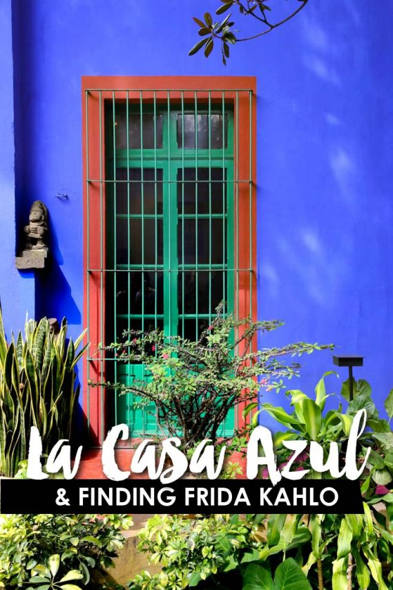 "Cobalt blue home with green and ochre doorway, viewed through garden and text overlay reading ""La Casa Azul & Finding Frida Kahlo"""